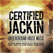 Certified Jackin: Underground House Music de Various Artists