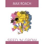 Seed 'N' Grow de Max Roach