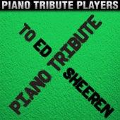 Piano Tribute to Ed Sheeran by Piano Tribute Players