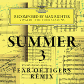 Summer 3 - Recomposed By Max Richter - Vivaldi: The Four Seasons (Fear Of Tigers Remix) by Max Richter