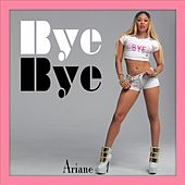 Bye Bye (Instrumental) [feat. Ice] by Ariane
