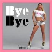 Bye Bye (feat. Ice) by Ariane