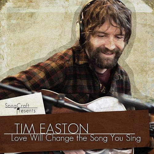 Love Wil Change the Song You Sing by Tim Easton