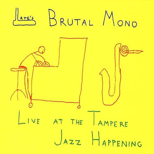 Live At the Tampere Jazz Happening by Late's Brutal Mono