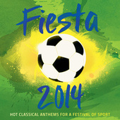 Fiesta 2014 - Hot Classical Anthems For A Festival Of Sport von Various Artists