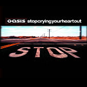 Stop Crying Your Heart Out by Oasis