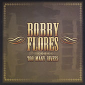 Too Many Rivers de Bobby Flores