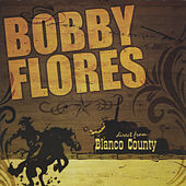 Direct from Blanco County de Bobby Flores