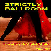 Strictly Ballroom  The Great Dance Bands Volume 3 von Various Artists
