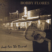 Just for the Record de Bobby Flores