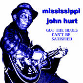 Got The Blues (Can't Be Satisfied ) by Mississippi John Hurt