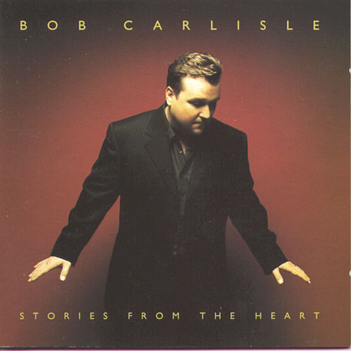 Stories From The Heart by Bob Carlisle