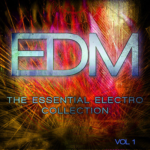 EDM - The Essential Electro Collection, Vol. 1 by Various Artists