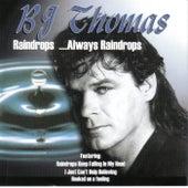 Raindrops, Always Raindrops by B.J. Thomas