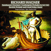 Wagner: Tannhauser Overture - Lohengrin:Preludes to Act 1 and 3, Parsifal: Prelude and Good Friday Music (Remastered) von The Lamoureux Orchestra