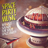 Space Party Music: Way Out Sounds for Your Space Party de Various Artists