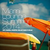 Miami Lounge Summer 2014 (Sexy, Sensual, Essential Chillout Music to Relax) by Various Artists