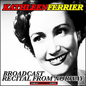 Kathleen Ferrier: Broadcast Recital from Norway (Remastered) de Kathleen Ferrier