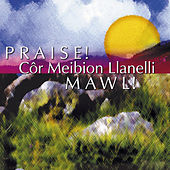 Mawl! / Praise! by Cor Meibion Llanelli Male Voice Choir