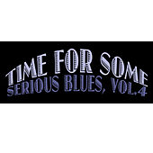 Time for Some Serious Blues, Vol. 4 de Various Artists