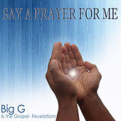 Say A Prayer For Me - Single by Big G