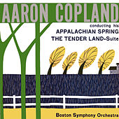 Copland: Appalachian Spring / The Tender Land Suite: Conducted by Aaron Copland by The Boston Symphony Orchestra conducted by Aaron Copland
