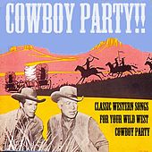 Cowboy Party! Classic Western Songs for Your Wild West Cowboy Party! by Various Artists