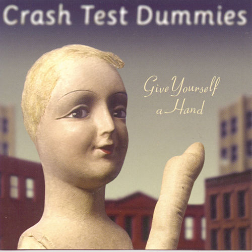 Give Yourself A Hand by Crash Test Dummies