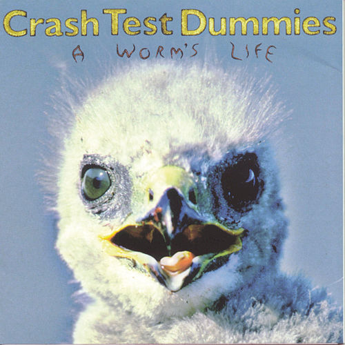 A Worm's Life by Crash Test Dummies