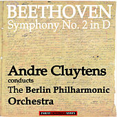 Beethoven: Symphony No. 2 in D & Overture Egmont Op. 84 (Remastered) von Andre Cluytens and Berlin Philharmonic Orchestra