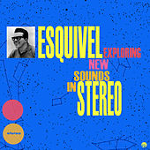Exploring New Sounds In Stereo (Remastered) by Esquivel
