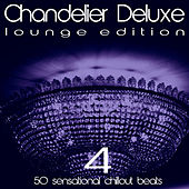 Chandelier Deluxe, Vol. 4 (Sensational Chillout Beats) by Various Artists