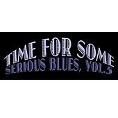 Time for Some Serious Blues, Vol. 5 by Various Artists