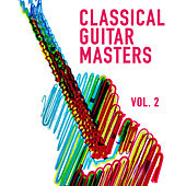 Classical Guitar Masters, Vol. 2 (Acoustic Instrumental Music Played on a Classical Guitar) by Classical Guitar Masters