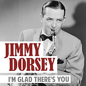 I'm Glad There's You de Jimmy Dorsey