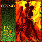 Fire This Time by Cosmo