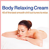 Body Relaxing Cream (40 of the Best Smooth Chill Out Tunes to Relax) de Various Artists