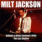 Ballads &  Blues / Jackson's Ville / The Jazz Skyline by Milt Jackson