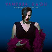 Trouble Comes EP by Vanessa Daou