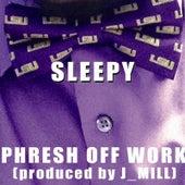 Phresh Off Work von Sleepy