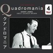 Quadromania: Sweet Georgia Brown, Vol. 4 de Harry James