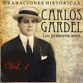 Los Primeros Años, Vol. 1: Grabaciones Históricas by Carlos Gardel