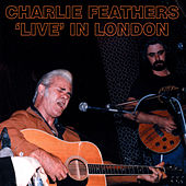 Live In London by Charlie Feathers