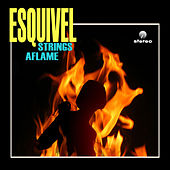 Strings Aflame (Remastered) by Esquivel