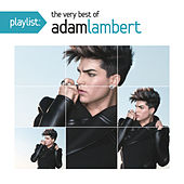 Playlist: The Very Best Of Adam Lambert by Adam Lambert