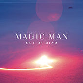 Out of Mind by Magic Man
