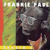 Should I by Frankie Paul