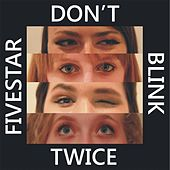 Don't Blink Twice by Five Star