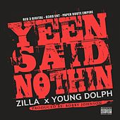 Yeen Said Nothin (feat. Young Dolph) - Single by Zilla