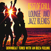 Best of Chill Lounge and Jazz Blends (Downbeat Tunes With an Ibiza Feeling) von Various Artists